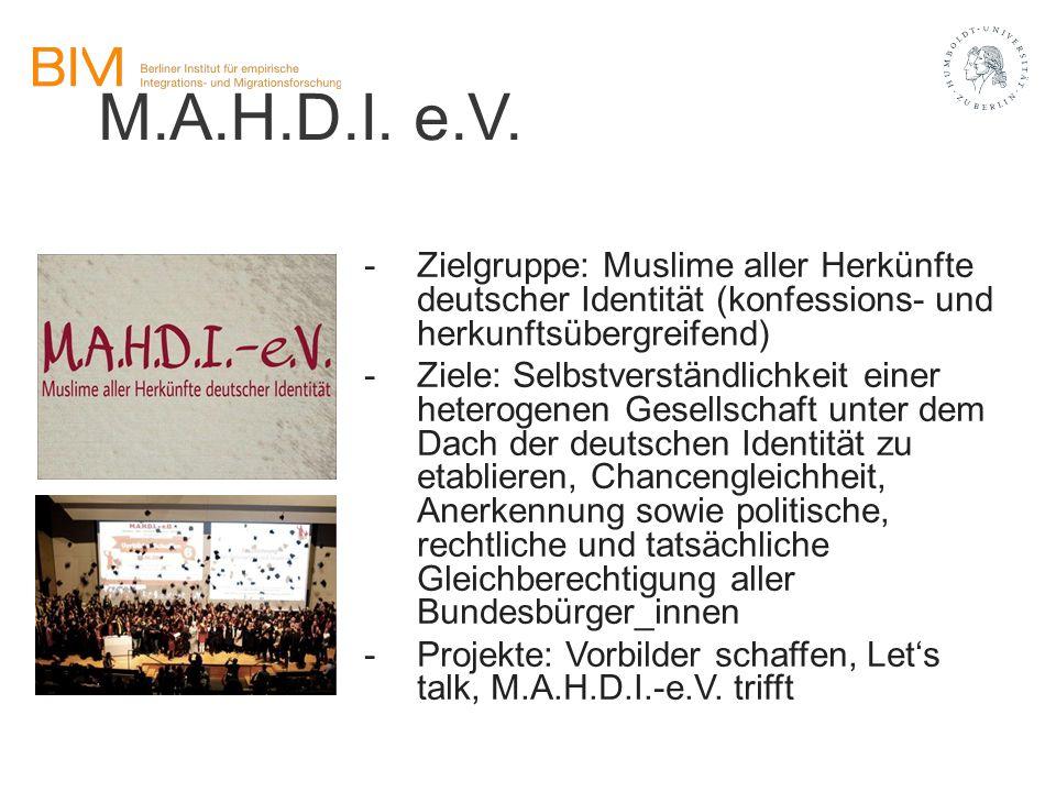 M.A.H.D.I. e.V. -Zielgruppe: Muslime aller Herkünfte deutscher Identität (konfessions- und herkunftsübergreifend) -Ziele: Selbstverständlichkeit einer