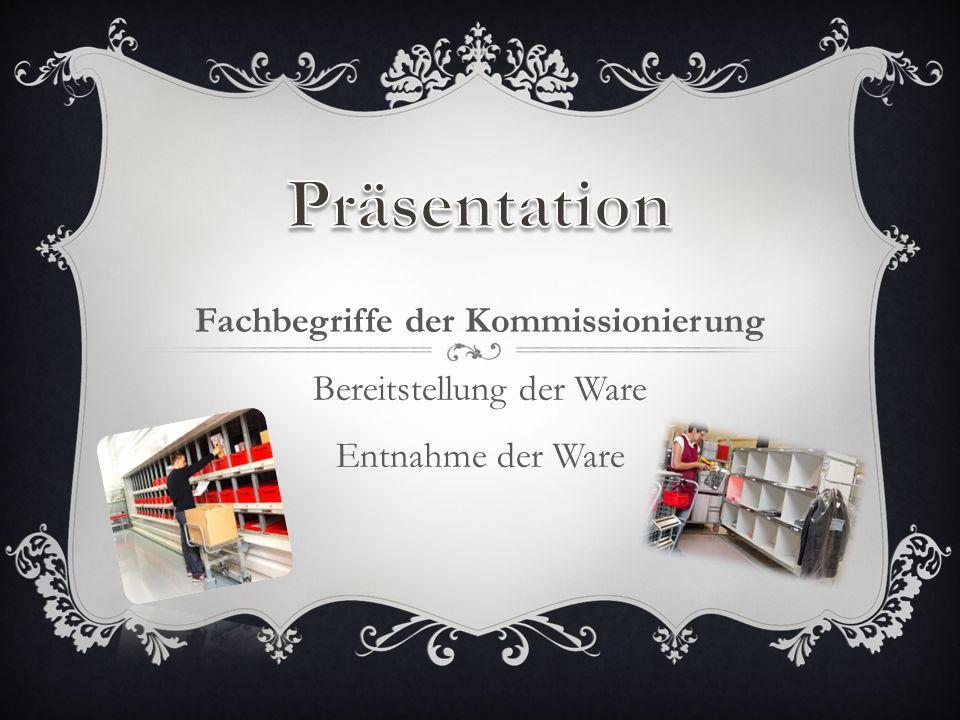 Fachbegriffe der Kommissionierung Bereitstellung der Ware Entnahme der Ware