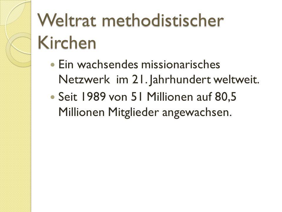 Weltrat methodistischer Kirchen Ein wachsendes missionarisches Netzwerk im 21.