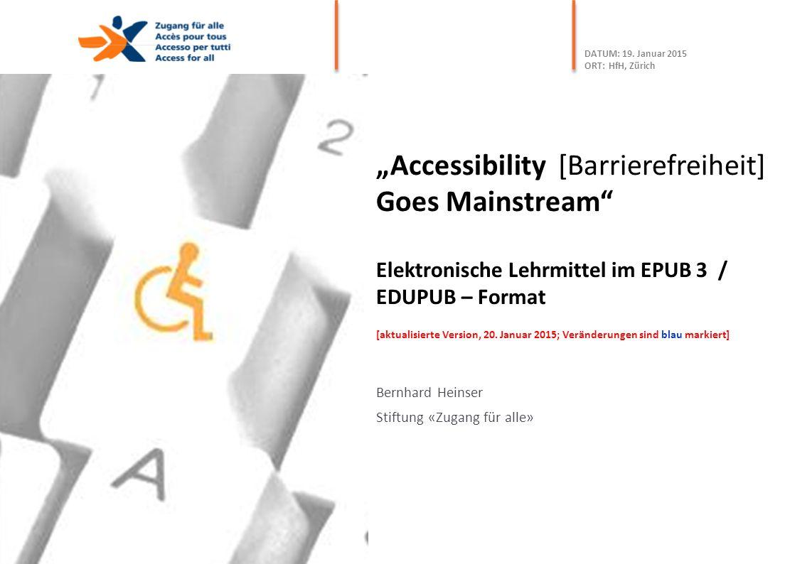"""""""Accessibility [Barrierefreiheit] Goes Mainstream"""" Elektronische Lehrmittel im EPUB 3 / EDUPUB – Format [aktualisierte Version, 20. Januar 2015; Verän"""