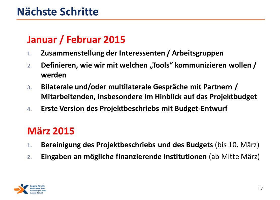 """Nächste Schritte Januar / Februar 2015 1. Zusammenstellung der Interessenten / Arbeitsgruppen 2. Definieren, wie wir mit welchen """"Tools"""" kommunizieren"""
