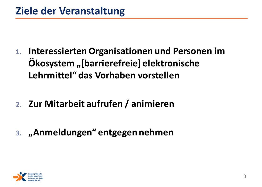 """Ziele der Veranstaltung 1. Interessierten Organisationen und Personen im Ökosystem """"[barrierefreie] elektronische Lehrmittel"""" das Vorhaben vorstellen"""