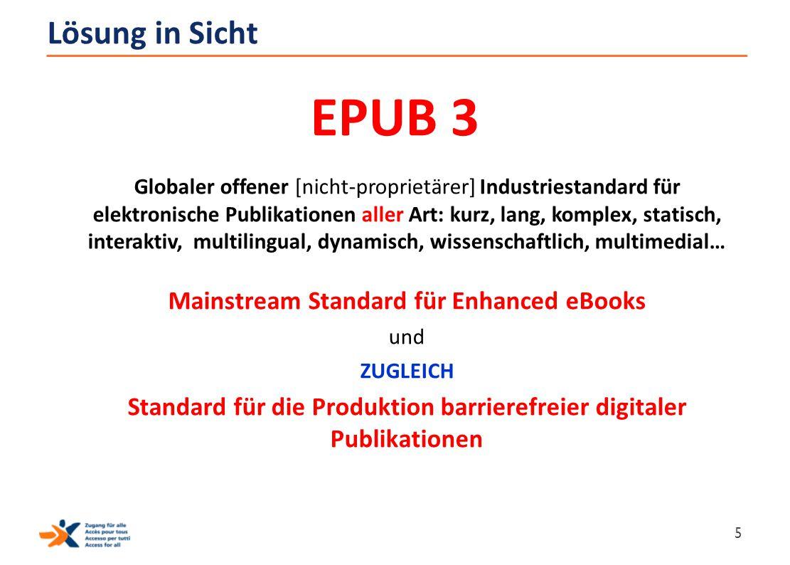 Lösung in Sicht EPUB 3 Globaler offener [nicht-proprietärer] Industriestandard für elektronische Publikationen aller Art: kurz, lang, komplex, statisc