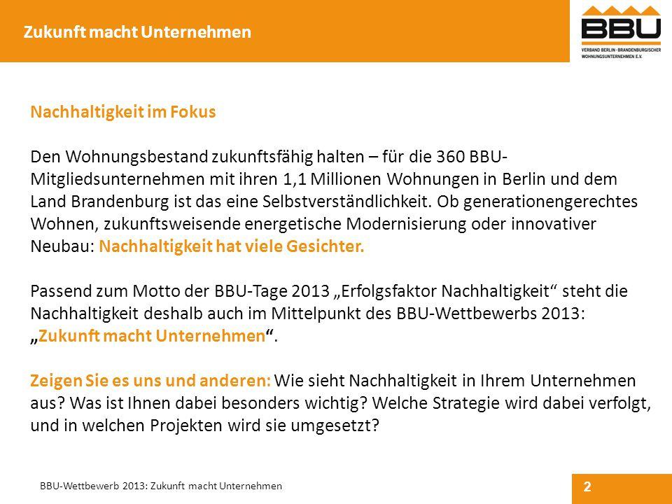 2 BBU-Wettbewerb 2013: Zukunft macht Unternehmen Zukunft macht Unternehmen Nachhaltigkeit im Fokus Den Wohnungsbestand zukunftsfähig halten – für die