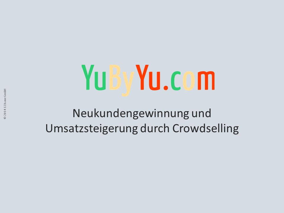 © 2014 123save GmbH Neukundengewinnung und Umsatzsteigerung durch Crowdselling
