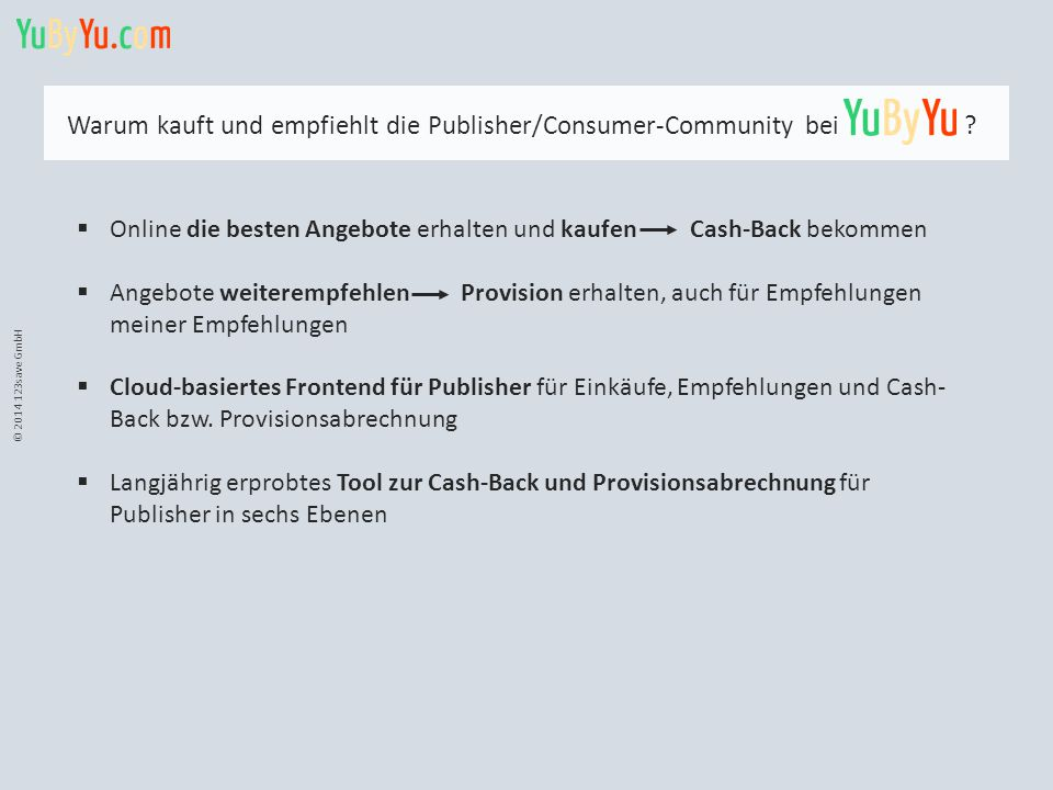 © 2014 123save GmbH Warum kauft und empfiehlt die Publisher/Consumer-Community bei ? Film Advertiser: https://download.yubyyu.com/YuByYu_Advertiser_FI