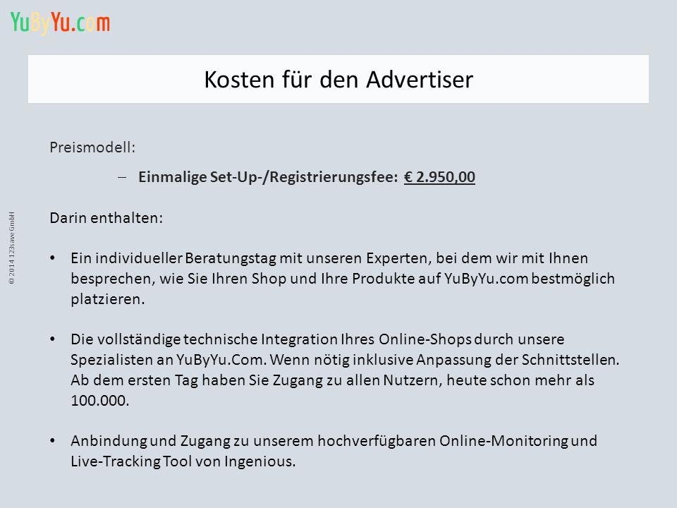 © 2014 123save GmbH Kosten für den Advertiser Preismodell:  Einmalige Set-Up-/Registrierungsfee: € 2.950,00 Darin enthalten: Ein individueller Beratu
