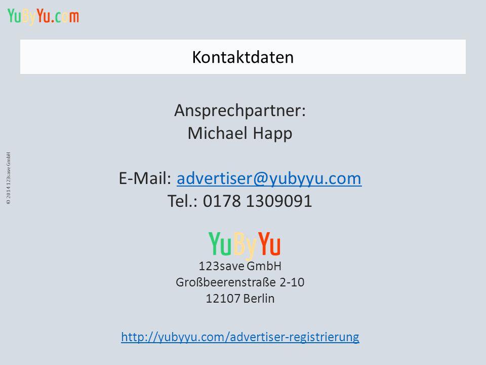 © 2014 123save GmbH Kontaktdaten Ansprechpartner: Michael Happ E-Mail: advertiser@yubyyu.comadvertiser@yubyyu.com Tel.: 0178 1309091 123save GmbH Groß