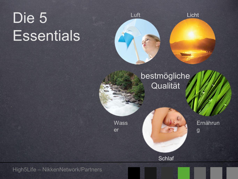 High5Life – NikkenNetwork/Partners Die 5 Essentials Luft Schlaf Licht Ernährun g Wass er bestmögliche Qualität