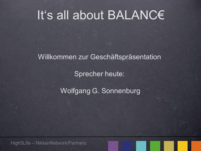 High5Life – NikkenNetwork/Partners It's all about BALANC€ Willkommen zur Geschäftspräsentation Sprecher heute: Wolfgang G. Sonnenburg