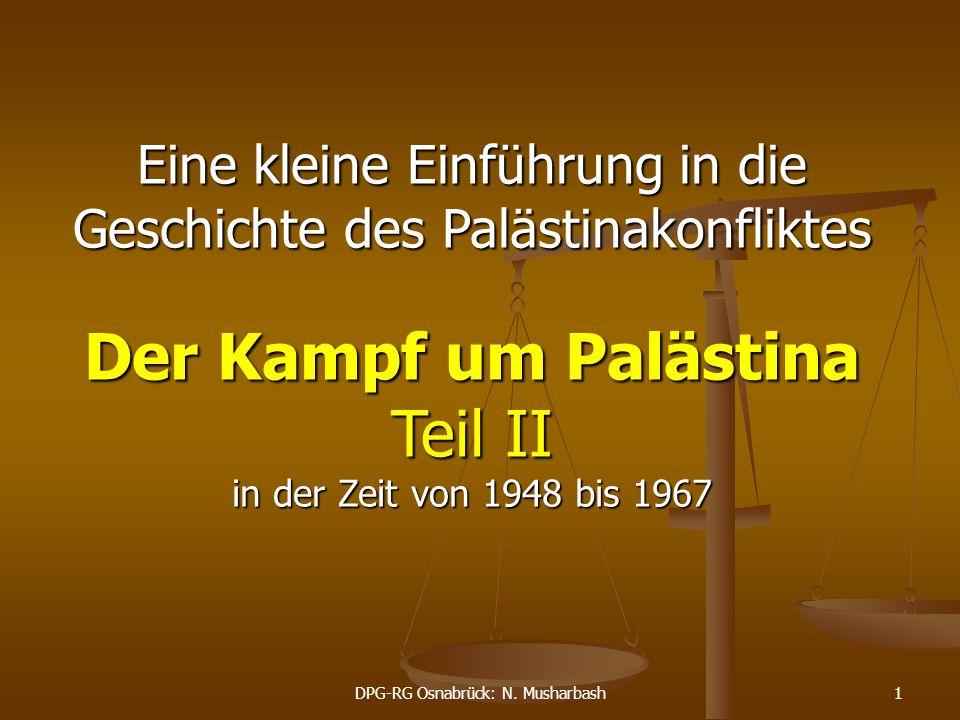 DPG-RG Osnabrück: N. Musharbash1 Eine kleine Einführung in die Geschichte des Palästinakonfliktes Der Kampf um Palästina Teil II in der Zeit von 1948