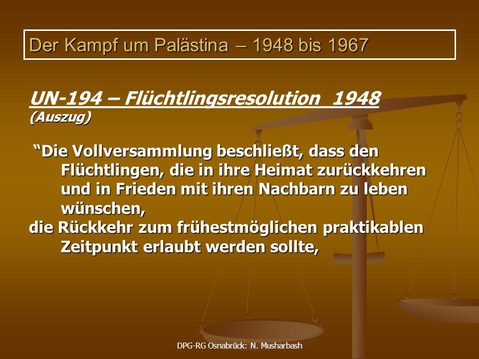 "DPG-RG Osnabrück: N. Musharbash Der Kampf um Palästina – 1948 bis 1967 UN-194 – Flüchtlingsresolution 1948(Auszug) ""Die Vollversammlung beschließt, da"