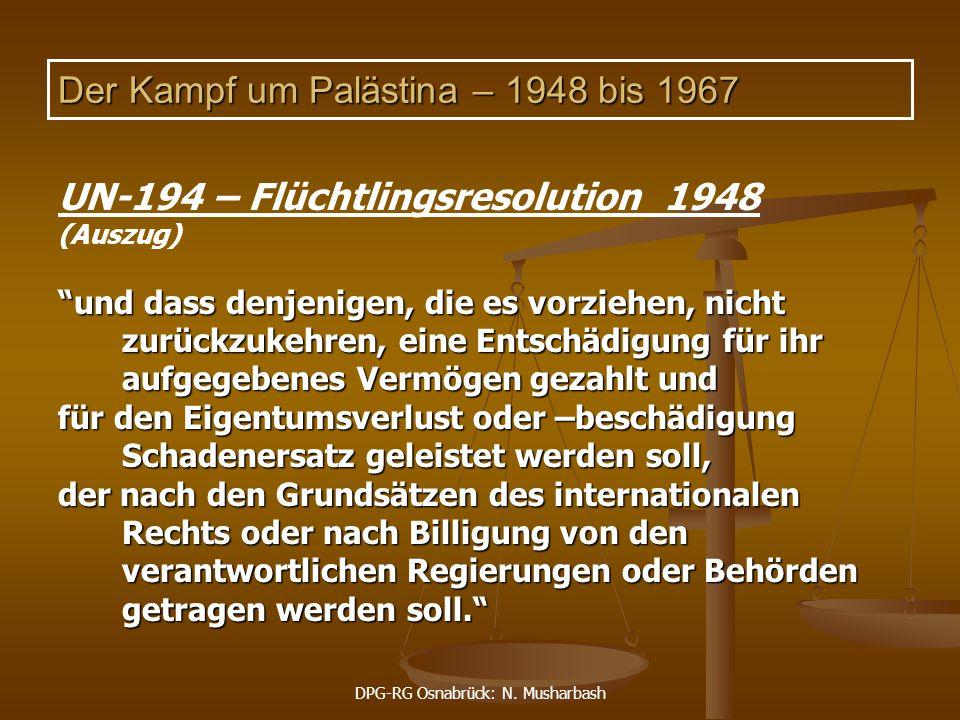 """DPG-RG Osnabrück: N. Musharbash Der Kampf um Palästina – 1948 bis 1967 UN-194 – Flüchtlingsresolution 1948 (Auszug) """"und dass denjenigen, die es vorzi"""