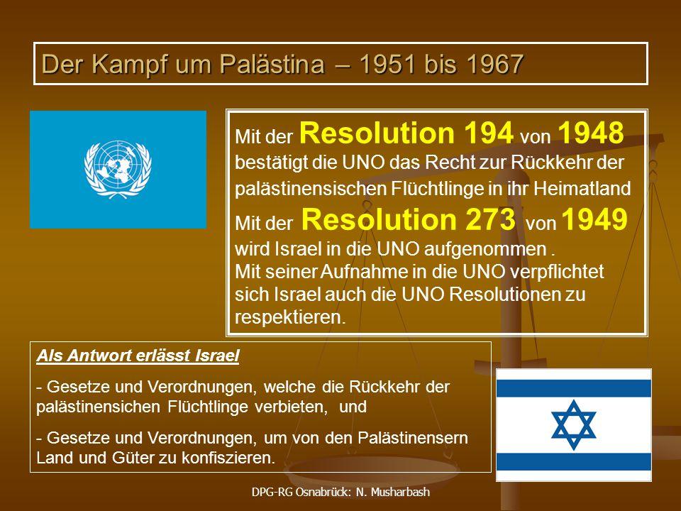 DPG-RG Osnabrück: N. Musharbash 14 Mit der Resolution 194 von 1948 bestätigt die UNO das Recht zur Rückkehr der palästinensischen Flüchtlinge in ihr H