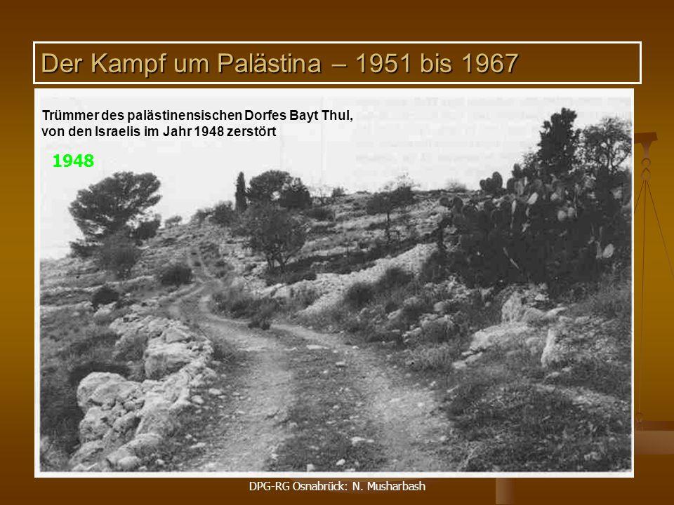 DPG-RG Osnabrück: N. Musharbash 15 Trümmer des palästinensischen Dorfes Bayt Thul, von den Israelis im Jahr 1948 zerstört 1948 Der Kampf um Palästina