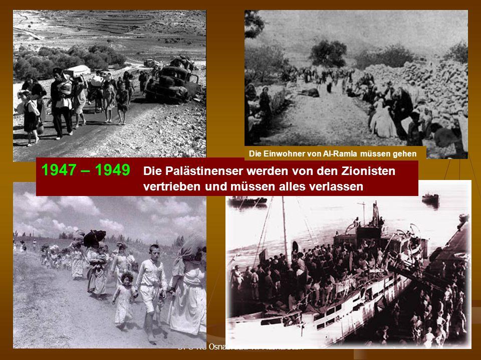 DPG-RG Osnabrück: N. Musharbash 17 1947 – 1949 Die Palästinenser werden von den Zionisten vertrieben und müssen alles verlassen Die Einwohner von Al-R