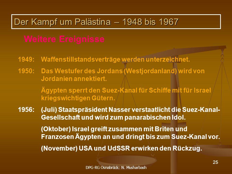 DPG-RG Osnabrück: N. Musharbash 25 1949:Waffenstillstandsverträge werden unterzeichnet. 1950:Das Westufer des Jordans (Westjordanland) wird von Jordan