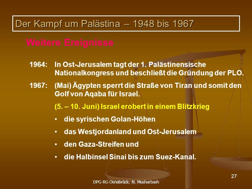 DPG-RG Osnabrück: N. Musharbash 27 1964:In Ost-Jerusalem tagt der 1. Palästinensische Nationalkongress und beschließt die Gründung der PLO. 1967:(Mai)