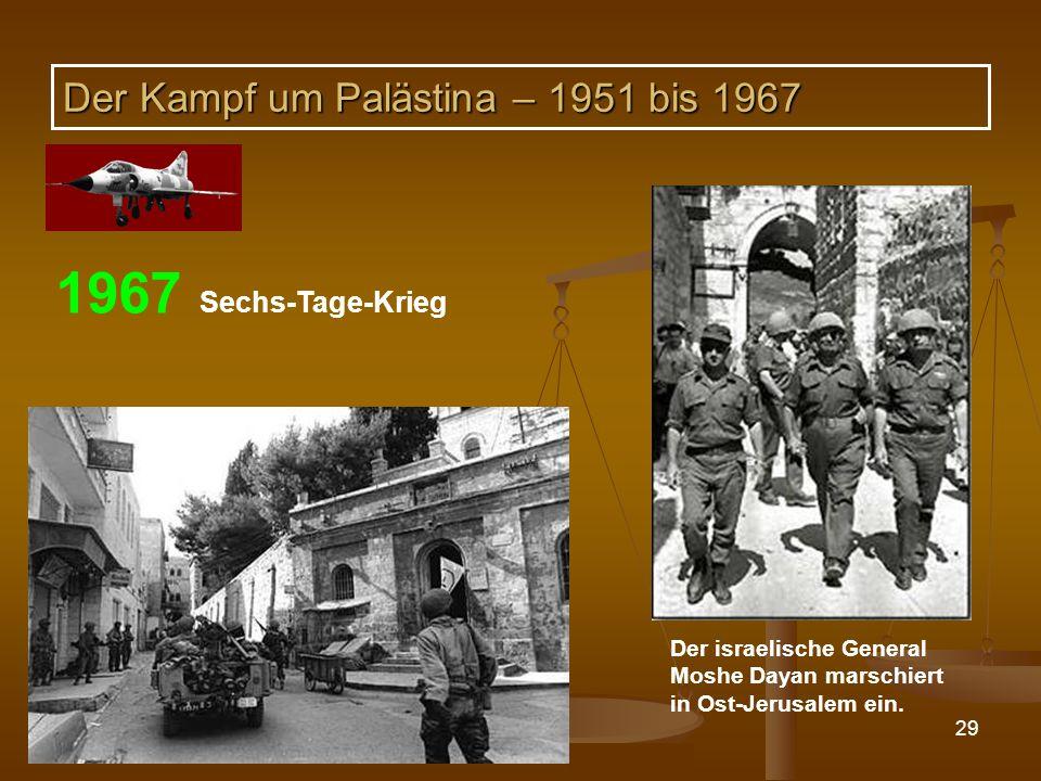 DPG-RG Osnabrück: N. Musharbash 29 1967 Sechs-Tage-Krieg Der israelische General Moshe Dayan marschiert in Ost-Jerusalem ein. Der Kampf um Palästina –