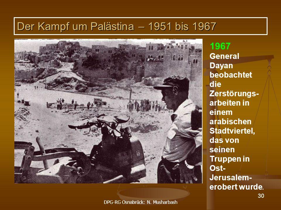 DPG-RG Osnabrück: N. Musharbash 30 1967 General Dayan beobachtet die Zerstörungs- arbeiten in einem arabischen Stadtviertel, das von seinen Truppen in