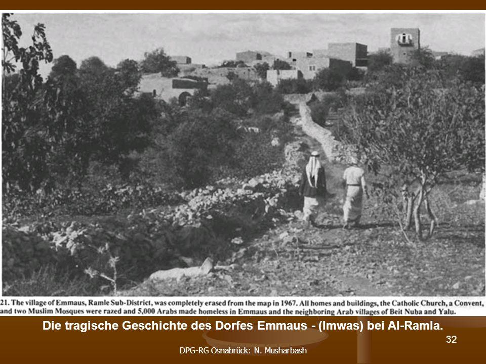 DPG-RG Osnabrück: N. Musharbash 32 Die tragische Geschichte des Dorfes Emmaus - (Imwas) bei Al-Ramla.