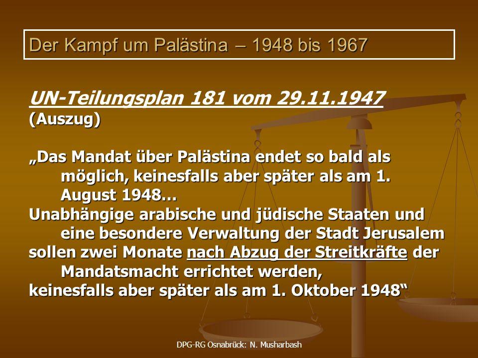 "DPG-RG Osnabrück: N. Musharbash Der Kampf um Palästina – 1948 bis 1967 UN-Teilungsplan 181 vom 29.11.1947(Auszug) ""Das Mandat über Palästina endet so"