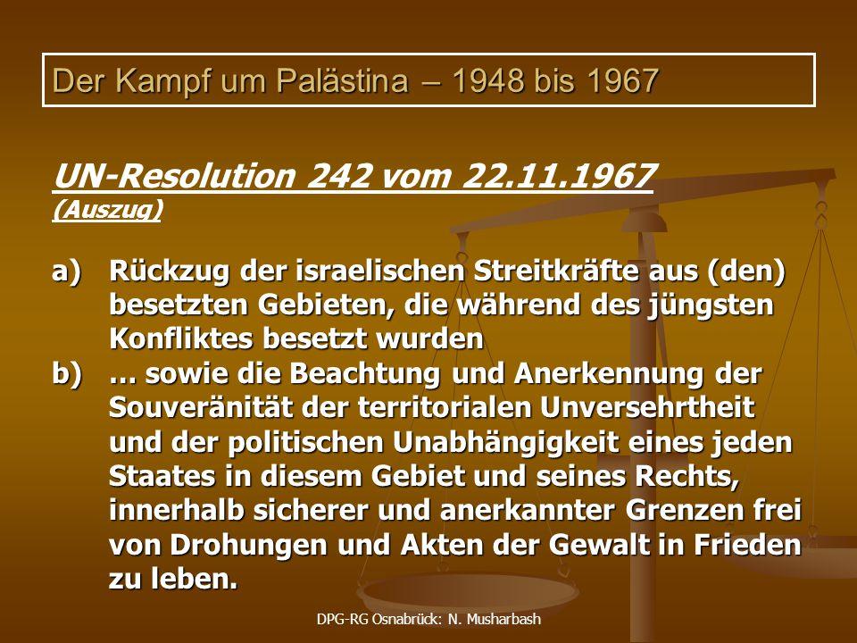 DPG-RG Osnabrück: N. Musharbash Der Kampf um Palästina – 1948 bis 1967 UN-Resolution 242 vom 22.11.1967 (Auszug) a)Rückzug der israelischen Streitkräf