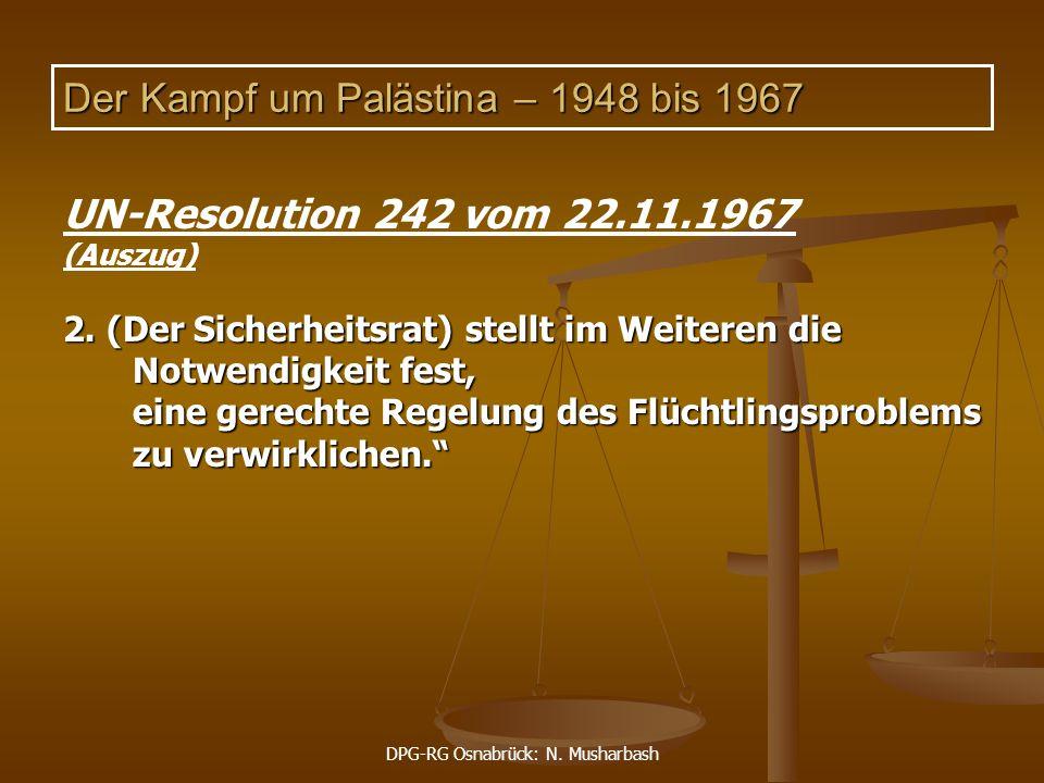 DPG-RG Osnabrück: N. Musharbash Der Kampf um Palästina – 1948 bis 1967 UN-Resolution 242 vom 22.11.1967 (Auszug) 2. (Der Sicherheitsrat) stellt im Wei