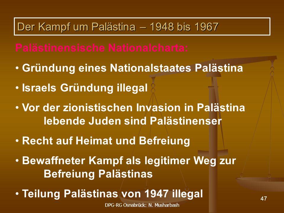 DPG-RG Osnabrück: N. Musharbash 47 Palästinensische Nationalcharta: Gründung eines Nationalstaates Palästina Israels Gründung illegal Vor der zionisti