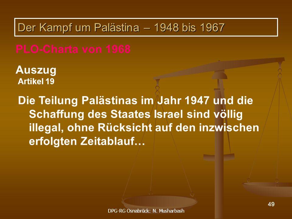 DPG-RG Osnabrück: N. Musharbash 49 Artikel 19 Die Teilung Palästinas im Jahr 1947 und die Schaffung des Staates Israel sind völlig illegal, ohne Rücks