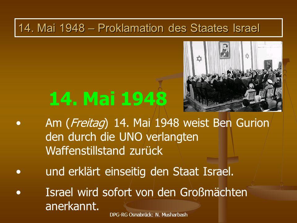 DPG-RG Osnabrück: N. Musharbash 14. Mai 1948 – Proklamation des Staates Israel Am (Freitag) 14. Mai 1948 weist Ben Gurion den durch die UNO verlangten