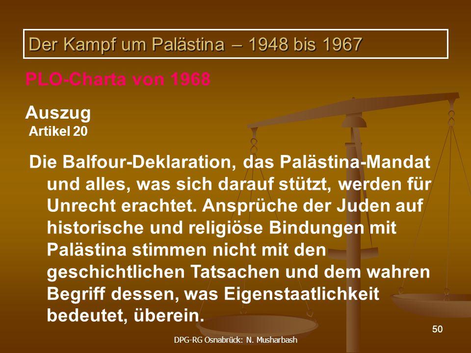 DPG-RG Osnabrück: N. Musharbash 50 Artikel 20 Die Balfour-Deklaration, das Palästina-Mandat und alles, was sich darauf stützt, werden für Unrecht erac