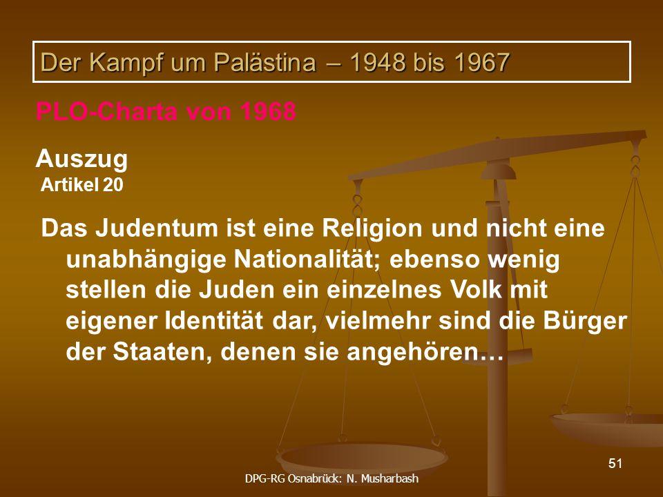 DPG-RG Osnabrück: N. Musharbash 51 Artikel 20 Das Judentum ist eine Religion und nicht eine unabhängige Nationalität; ebenso wenig stellen die Juden e