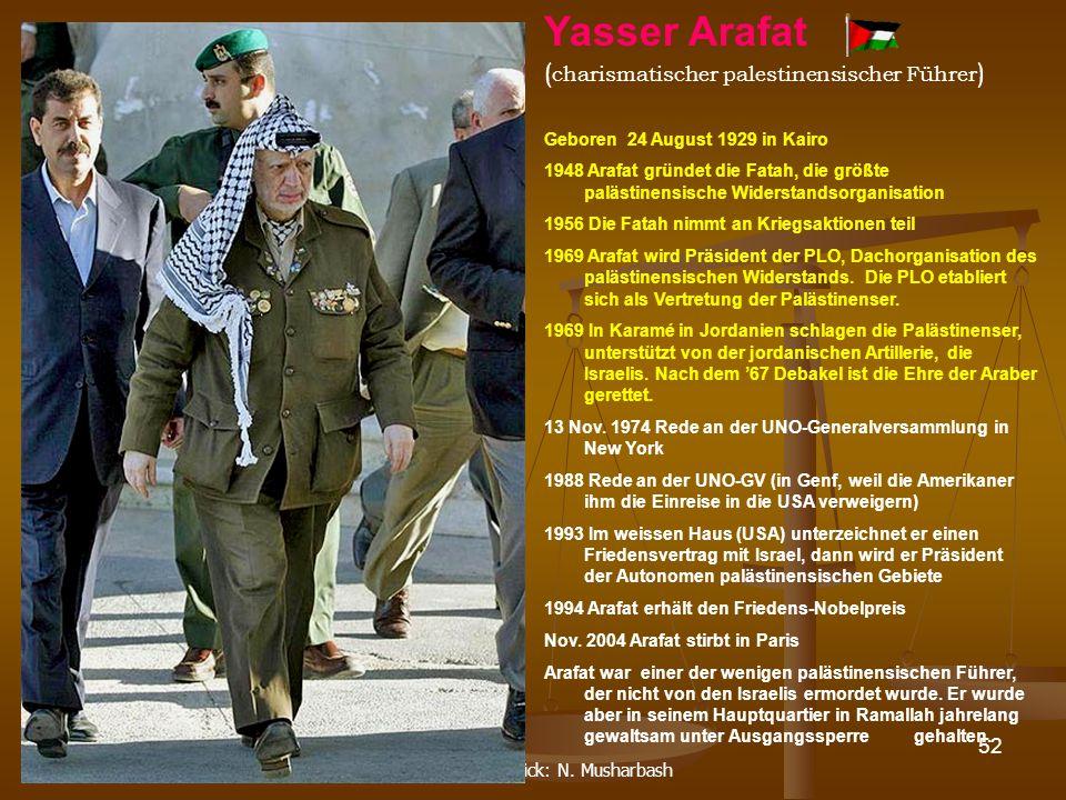DPG-RG Osnabrück: N. Musharbash 52 Geboren 24 August 1929 in Kairo 1948 Arafat gründet die Fatah, die größte palästinensische Widerstandsorganisation