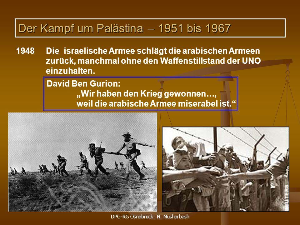 DPG-RG Osnabrück: N. Musharbash 9 1948Die israelische Armee schlägt die arabischen Armeen zurück, manchmal ohne den Waffenstillstand der UNO einzuhalt