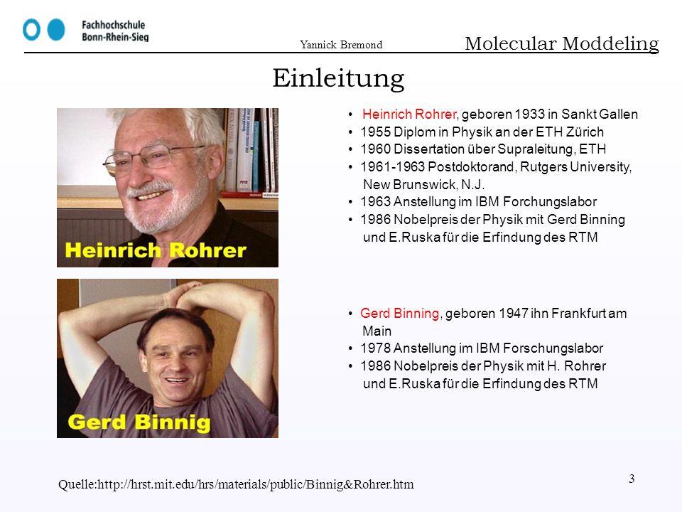 Yannick Bremond Quelle:http://hrst.mit.edu/hrs/materials/public/Binnig&Rohrer.htm 3 Molecular Moddeling Einleitung Heinrich Rohrer, geboren 1933 in Sa