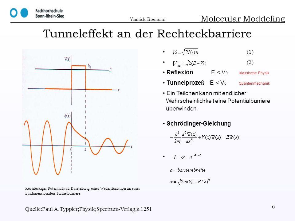 Yannick Bremond Quelle:www.e-technik.uni-dortmund.de,www.ifp.uni-bremen.de 7 Tunneleffekt an der Rechteckbarriere Molecular Moddeling Die Zeitunabhängige Schrödinger-Gleichung löst man in die 3 Bereiche x d mit dem Ansatz einer von links einlaufenden Welle, deren Amplitude exponentiell abklingt.