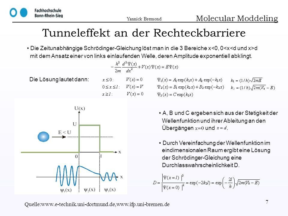 Yannick Bremond Quelle:monet.physik.unibas.ch/www.physik.uni-erlangen.de 8 Molecular Moddeling Tunnelstrom Schon zu Beginn der Quantenmechanik wurde ein Tunneleffekt vorausgesagt.