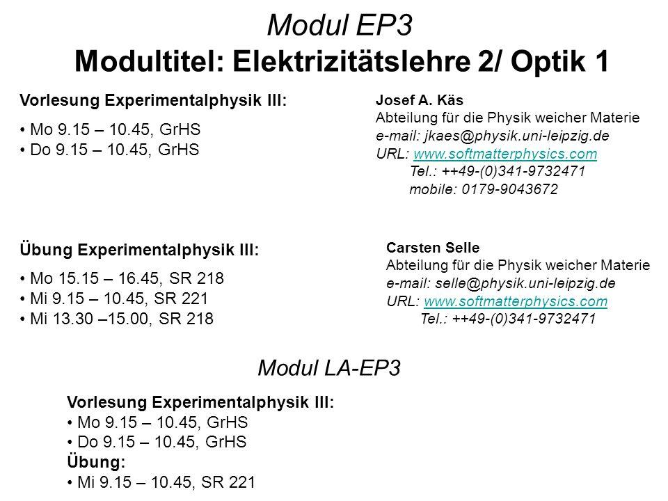 Vorlesung Experimentalphysik III: Mo 9.15 – 10.45, GrHS Do 9.15 – 10.45, GrHS Übung Experimentalphysik III: Mo 15.15 – 16.45, SR 218 Mi 9.15 – 10.45,