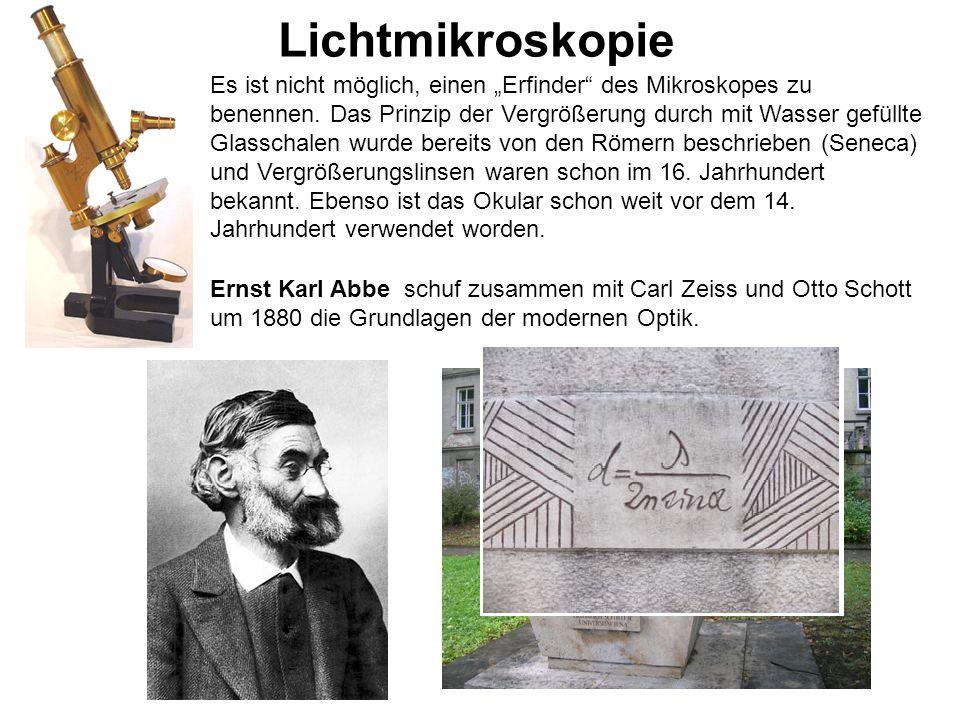 Lichtmikroskopie Ernst Karl Abbe schuf zusammen mit Carl Zeiss und Otto Schott um 1880 die Grundlagen der modernen Optik. Es ist nicht möglich, einen