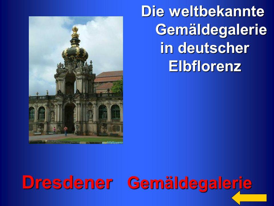 Die weltbekannte Die weltbekannte Gemäldegalerie Gemäldegalerie in deutscher in deutscher Elbflorenz Elbflorenz Dresdener Gemäldegalerie