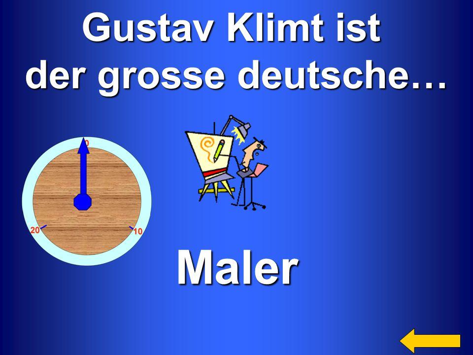 Gustav Klimt ist der grosse deutsche… Maler