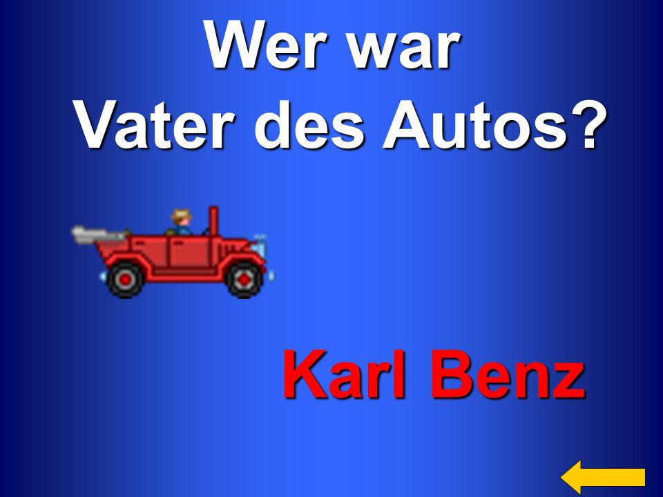 Wer war Vater des Autos? Vater des Autos? Karl Benz Karl Benz