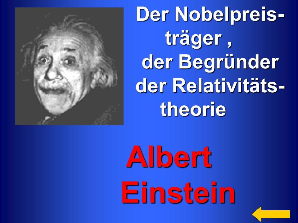 Der Nobelpreis- Der Nobelpreis- träger, träger, der Begründer der Begründer der Relativitäts- der Relativitäts- theorie theorie Albert Albert Einstein