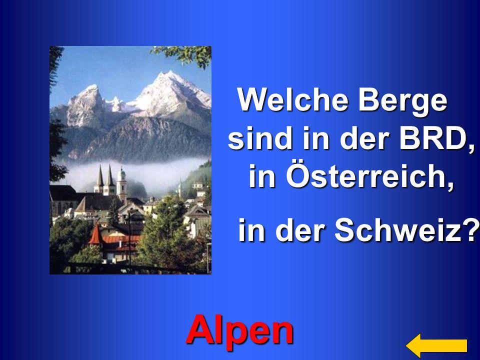 Welche Berge Welche Berge sind in der BRD, sind in der BRD, in Österreich, in Österreich, in der Schweiz? in der Schweiz? Alpen