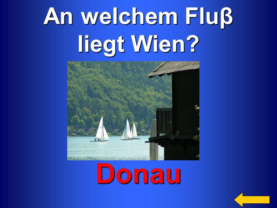 An welchem Fluβ liegt Wien? Donau Категория4 Категория4 за 200