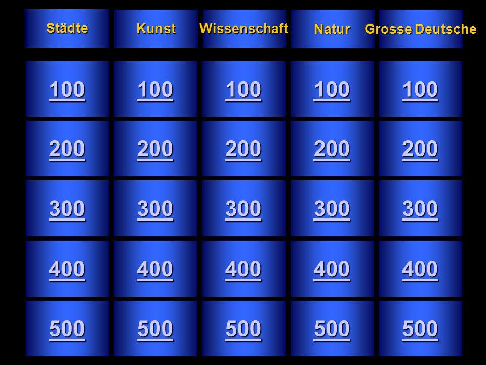100 200 300 400 500 100 200 300 400 500 100 200 300 400 500 100 200 300 400 500 100 200 300 400 500 Städte Kunst Wissenschaft Natur Grosse Deutsche Gr