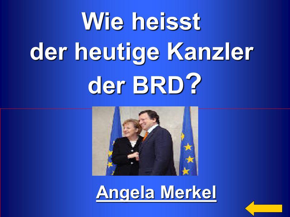 Wie heisst der heutige Kanzler der BRD ? Angela Merkel Angela Merkel
