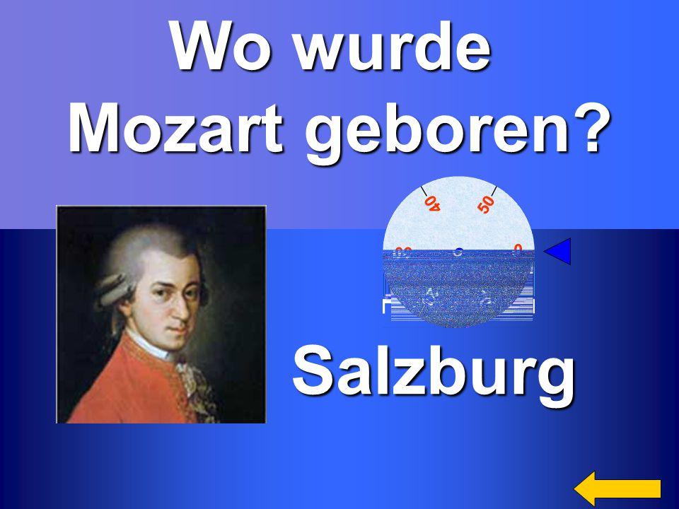 Wo wurde Mozart geboren? Salzburg Salzburg