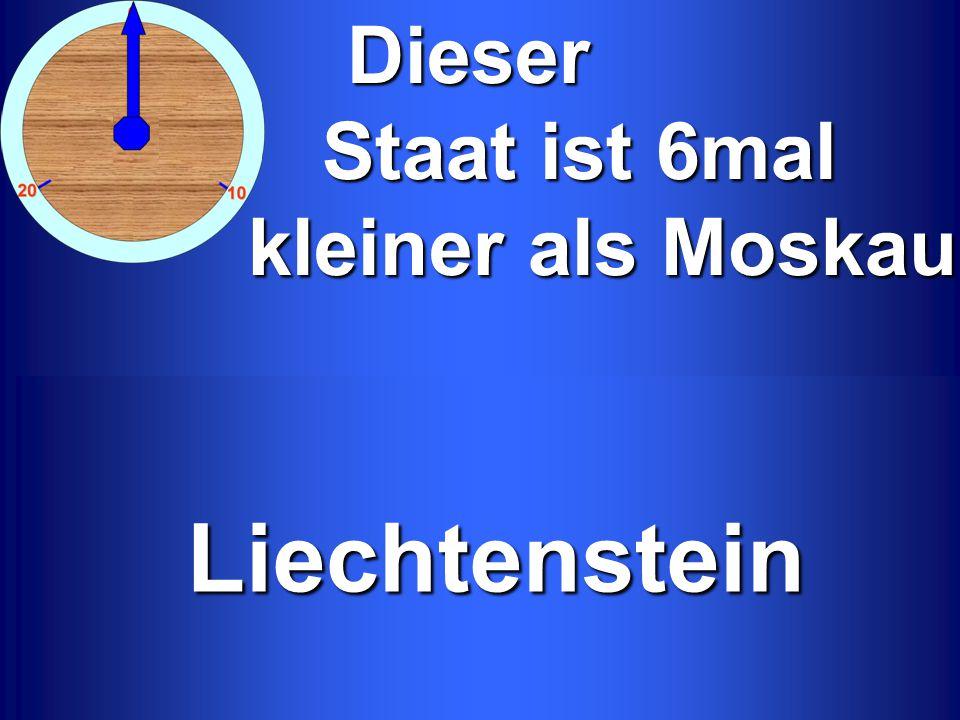 Dieser Staat ist 6mal Staat ist 6mal kleiner als Moskau kleiner als MoskauLiechtenstein Liechtenstein